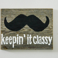 "Mustache Wall Art on Reclaimed Barnwood Hand-Painted Wood Sign Barn Wood Rustic Mustache Decor - ""Keepin' It Classy"""
