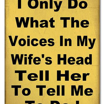 I Do What My Wife's Voice Funny Warning Reproduction Sign 9″x12″