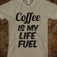 Coffee is Life Fuel