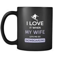 Snowboarding - I love it when my wife lets me go Snowboarding - 11oz Black Mug