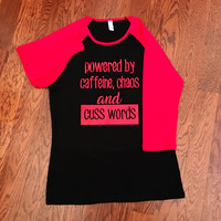 Powered By Chaos Caffeine and Cuss Words- T-Shirt