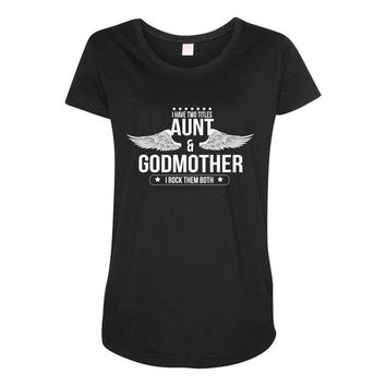 i have two titles aunt and godmother Maternity Scoop Neck T-shirt