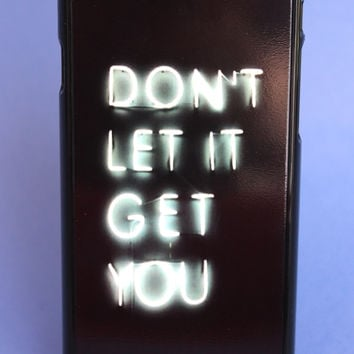 Don't Let it Get You Neon Sign Phone Case