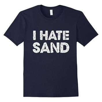 I Hate Sand T-Shirt - Funny Military Deployment Army Tee