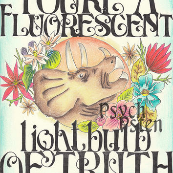 You're a Fluorescent Lightbulb of Truth - Pretty Dinosaur Print