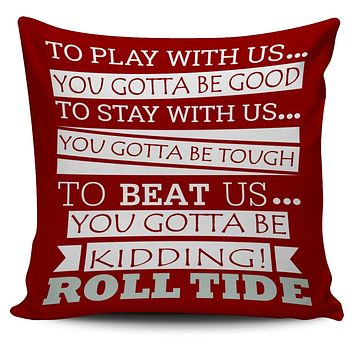 "Roll Tide To Beat Us 18"" Pillowcover"