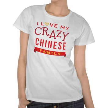 I Love My Crazy Chinese Family Reunion T-Shirt Ide from Zazzle.com