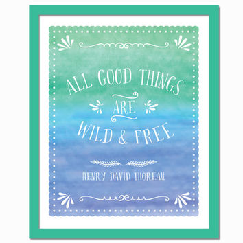 All Good Things Are Wild and Free - Henry David Thoreau Quote -  Watercolor Art Print - Inspirational Typography Poster - Nature Quote
