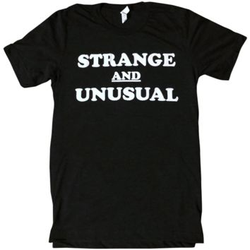 Strange and Unusual Shirt