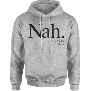 Nah. (Black Print) Rosa Parks, 1955 Quote  Adult Hoodie Sweatshirt