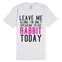 Leave Me Alone I'm Only Speaking To My Rabbit Today Te (Pink