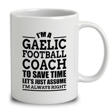 I'm A Gaelic Football Coach To Save Time Let's Just Assume I'm Always Right
