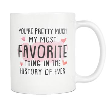 You're Pretty Much My Most Favorite Thing White Mug