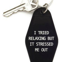 I Tried Relaxing But It Stressed Me Out Keychain