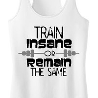 Train Insane or Remain the Same on White Juniors 60/40 Racerback Tank.