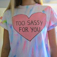Too Sassy For You Pink Heart Hand Dyed Multicolor Rainbow Tie-Dye White T-Shirt Unisex Adult Size Small