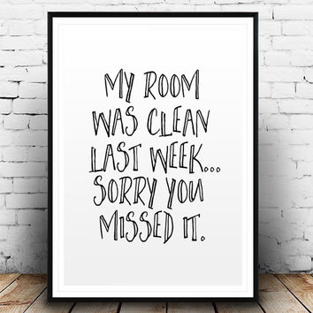 "Funny Wall Art Quote ""My Room Was Clean Last Week Sorry You Missed It"" printable quote funny wall art black and white gift idea saying words"