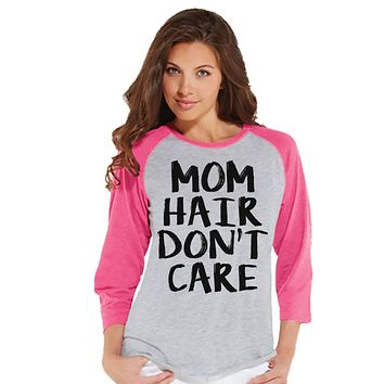 Funny Mom Shirt - Mom Hair Don't Care - Womens Pink Raglan Shirt - Women's Baseball Tee - Gift For Mom - Mother's Day Gift - Gift for Her