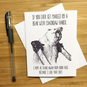 Bear With Chainsaw Hands Puns Funny Anniversary Card Valentines Day Card FREE SHIPPING