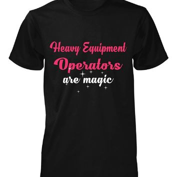 Heavy Equipment Operators Are Magic. Awesome Gift - Unisex Tshirt