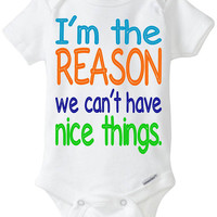 "Funny Baby Gift: Embellished Gerber Onesuit brand body suit - ""I'm the REASON we can't have nice things"" Baby Boy Shirt"