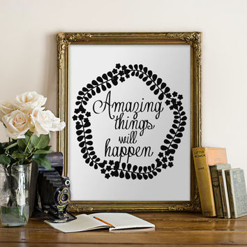 "PRINTABLE Art ""Amazing Things Will Happen"" Typography Art Print Black and White Inspirational Quote Office Decor Home Decor"
