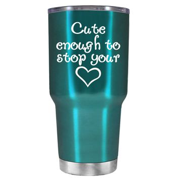 Cute Enough to Stop on Translucent Teal 30 oz Tumbler Cup