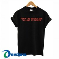 Even The Pieces Are Falling T Shirt Women And Men Size S To 3XL
