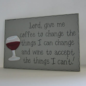 "Hand Painted Wooden Gray Funny Wine Sign, ""Lord, give me coffee to change the things I can change and wine to accept the things I can't."""