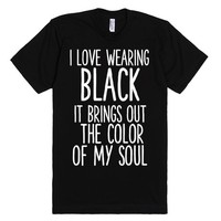 I LOVE WEARING BLACK IT BRINGS OUT THE COLOR OF MY SOUL | Fitted T-Shirt | SKREENED