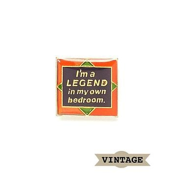 Legend In My Own Bedroom Vintage Pin