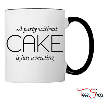 A party without Cake is just a meeting Coffee & Tea Mug