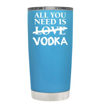 All You Need is Vodka on Baby Blue 20 oz Tumbler Cup