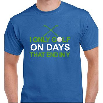 Golf Shirts; I Only Golf On Days That End In Y Cotton Basic Crew Neck Tee