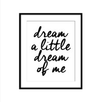DREAM A LITTLE DREAM OF ME ART PRINT
