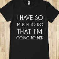 I Have So Much To Do That I'm Going To Bed-Female Black T-Shirt