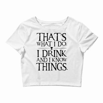 that what i do i drink and i know things Crop Top