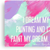 I Dream My Painting and I Paint My Dream - Vincent van Gogh Quote by racheladditon