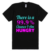 There is a 99.9% Chance That I am Hungry T-Shirt