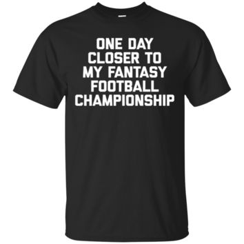 One Day Closer To My Fantasy Football Championship T-Shirt