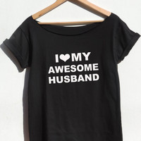 I Love My Awesome Husband Off the shoulder T shirt Hubby wifey Tee awesome gift