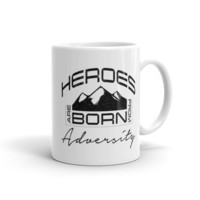 """Heroes Are Born From Adversity"" 11oz. coffee mug"