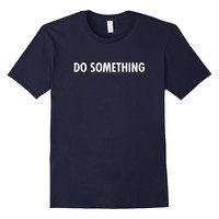 Trump DO SOMETHING T-Shirt