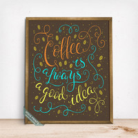 Coffee Is Always A Good Idea Print, Typographic Print, Coffee Print, Wall Decor, Kitchen Art, Cafe Decor, Coffee Gift, Fathers Day Gift