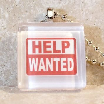 Help Wanted Necklace - pendant jewelry, unique birthday gift, conversation starter, fu
