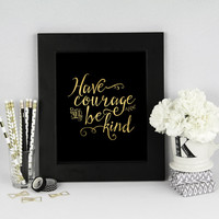 Have Courage and Be Kind - Be Kind Print - Have Courage Print - Gold Foil Print - Gold  Nursery Decor - Baby Shower Gift - Rose Gold Print