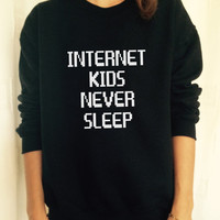 Internet kids never sleep sweatshirt jumper cool fashion sweatshirts girls sizing sweater teens girl fashion gifts girlfriends teenagers