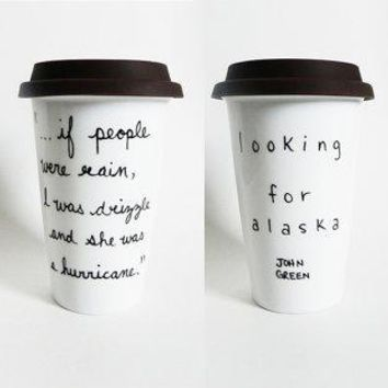 Looking For Alaska By John Green   Quote Tumbler / Travel Mug // Hand Drawn/written