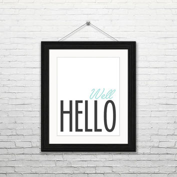 Well hello, 8x10 instant download, printable art, digital print, typography print, digital art, home decor, housewarming gift, black mint