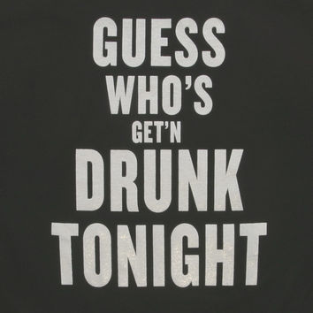 Guess Who's Get N Drunk Tonight, Tee Shirt